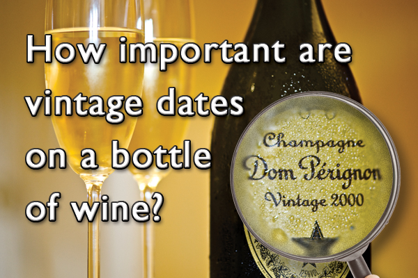 How important are vintage dates on a bottle of wine?