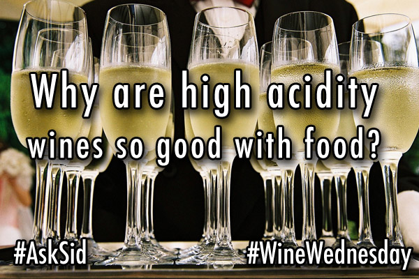 Why are high acidity wines so good with food?