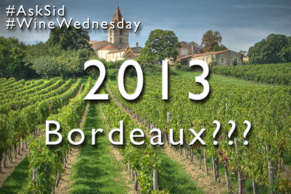 I thought 2013 Bordeaux was a difficult vintage year but now am hearing conflicting reports