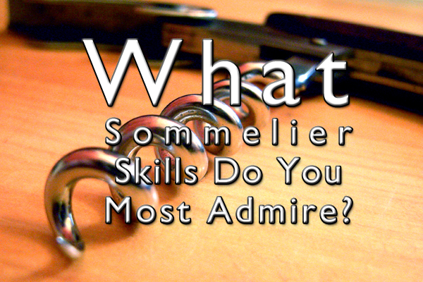What sommelier skills do you most admire?