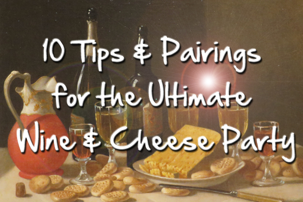 10 Tips & Pairings for the Ultimate Wine & Cheese Party