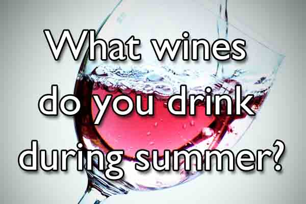 What wines do you drink during the summer?