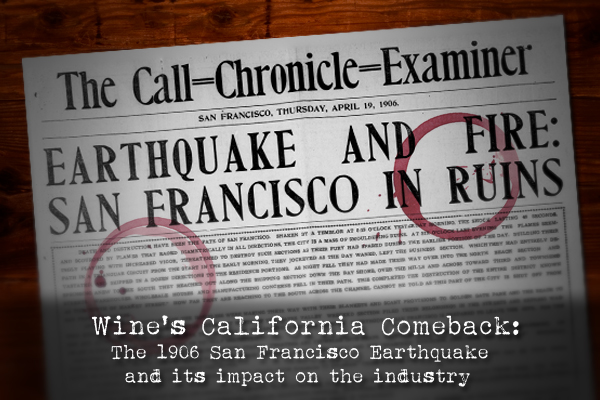 Wine's California Comeback: The 1906 San Francisco Earthquake and its impact on the industry.