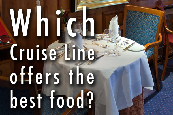 Which cruise line offers the best food?