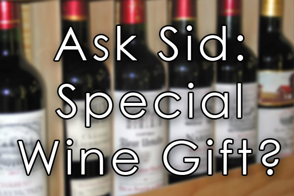 Ask Sid: special wine gift