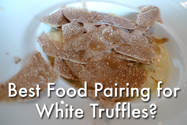pairing food with white truffles