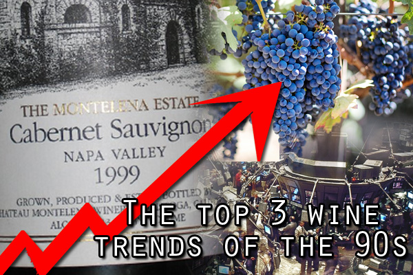 The top 3 wine trends of the 1990s