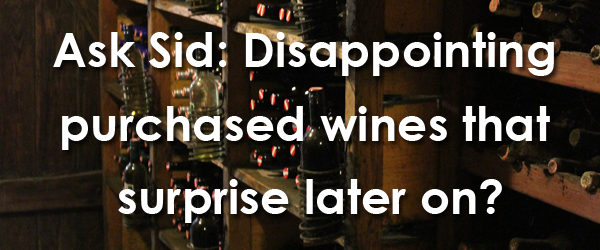 Ask Sid: Disappointing purchased wines that surprise later on