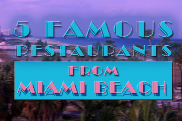 5 Famous Restaurants From Miami Beach