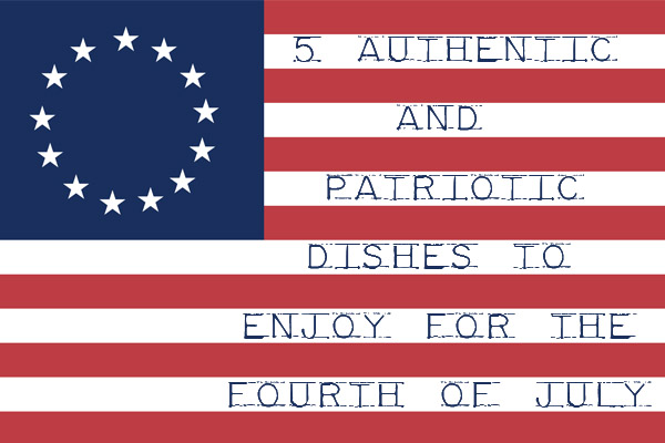 5 authentic and patriotic dishes to enjoy for the fourth of July