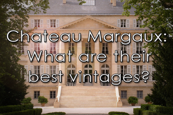 Chateau Margaux: What are the best vintages?