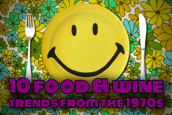 10 food and wine trends from the 70s