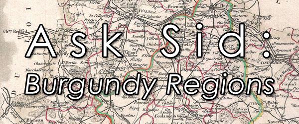 Ask Sid: Burgundy Regions