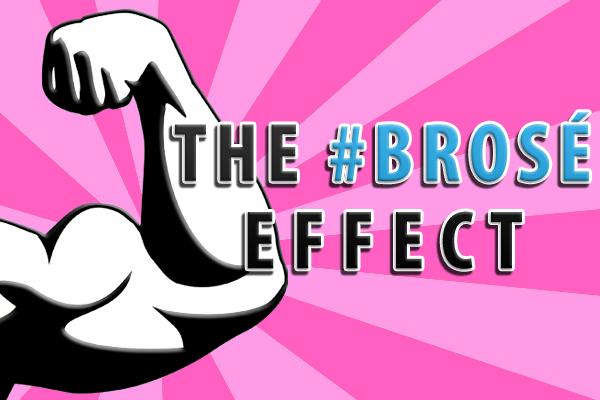 the #Brosé effect