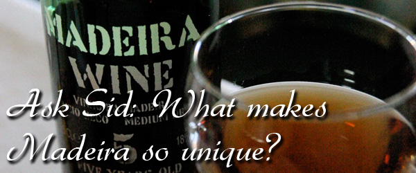 Ask Sid: What makes Madeira so unique?