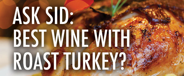 Ask Sid: Best Wine with roast turkey?