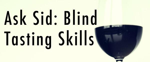 Ask Sid: Blind Tasting Skills