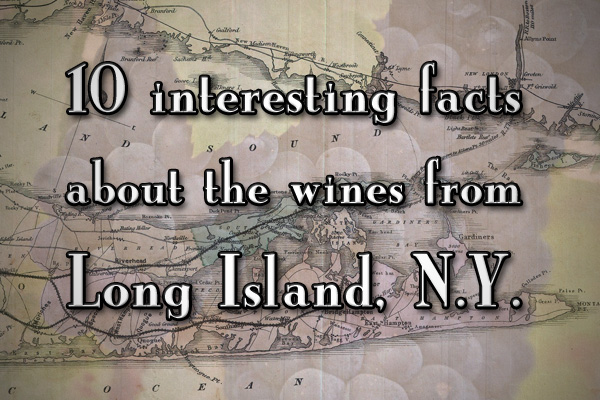10 interesting facts about the wines from Long Island, New York