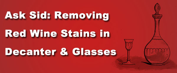 Ask Sid: Removing Red Wine Stains in Decanter & Glasses