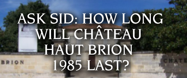 Ask Sid: How long will Château Haut Brion 1985 last?