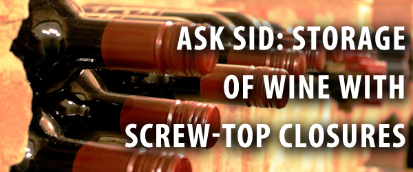 Ask Sid: Storage of Wine with Screw-Top Closures
