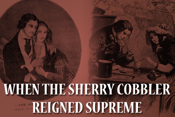 When the sherry cobbler reigned supreme