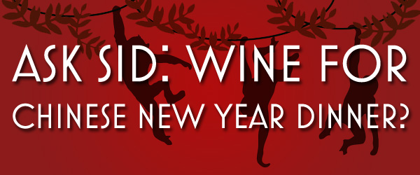 Ask Sid: Wine for Chinese New Year Dinner