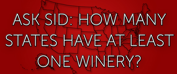 Ask Sid: How many states have at least one winery?