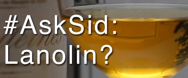 Ask Sid: Lanolin in wine