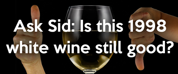 Ask Sid: Is this 1998 white wine still good?