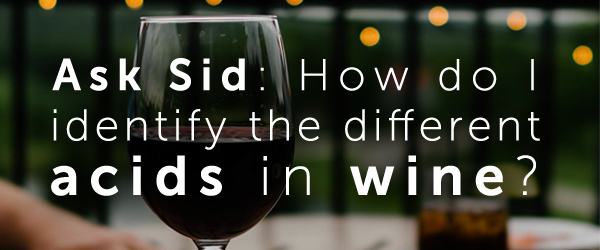 Ask Sid: How do I identify the different acids in wine?