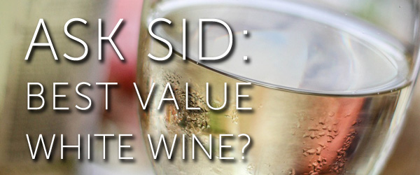 Ask Sid: Best value white wine?
