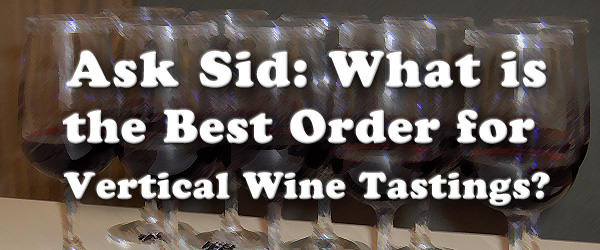 Ask Sid: What is the Best Order For Vertical Wine Tastings?