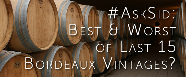 Ask Sid: Best & Worst Of Last 15 Bordeaux Vintages