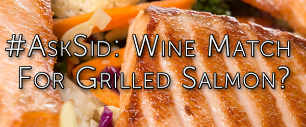 Ask Sid: Wine match for grilled salmon?