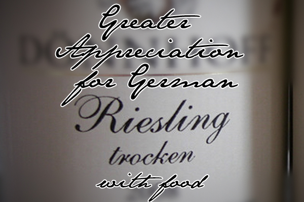 Greater Appreciation for German Riesling Trocken with Food