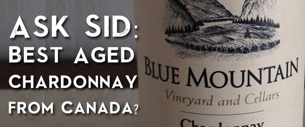 Ask Sid: Best Aged Chardonnay from Canada?