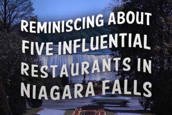 Reminiscing about five influential restaurants in Niagara Falls