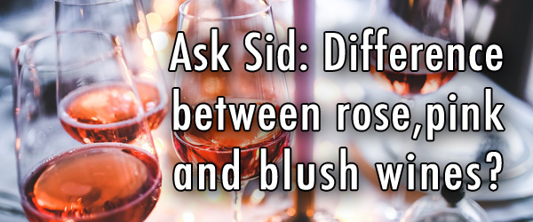 Ask Sid: Difference between rose, pink and blush wines?
