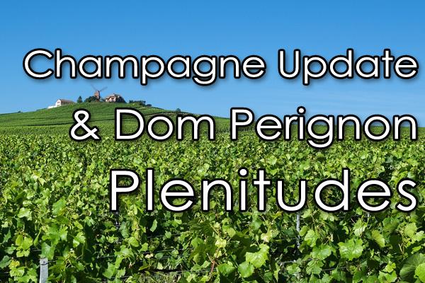 Champagne Update & Dom Perignon Plenitudes