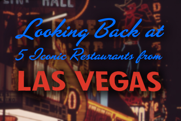 Looking back at five Iconic Restaurants from Las Vegas