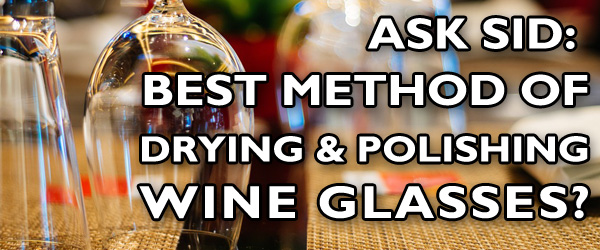 Ask Sid: Best Method Of Drying & Polishing Wine Glasses?