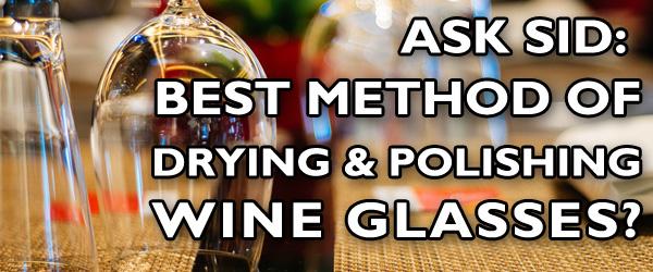 Ask Sid: Best Method Of Drying & Polishing Wine Glasses?