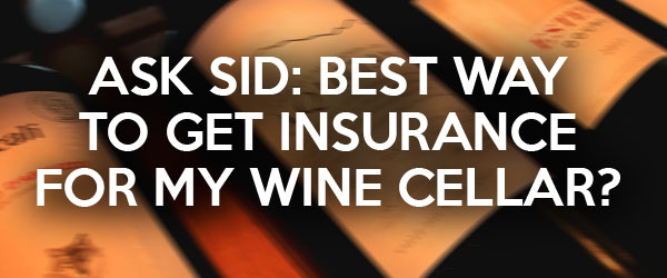 Ask Sid: Best way to get insurance for my wine cellar?