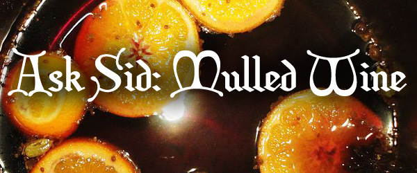 Ask Sid: Mulled Wine