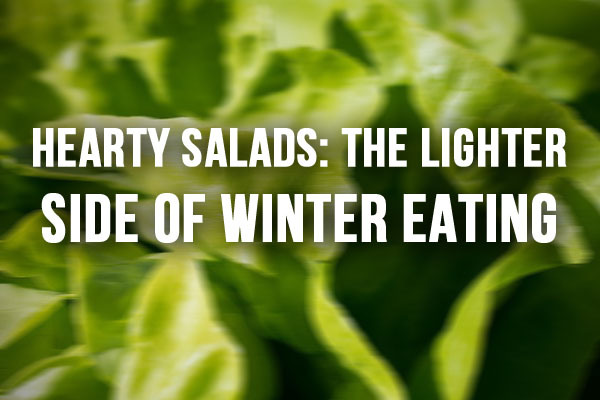 Hearty Salads: the lighter side of winter eating
