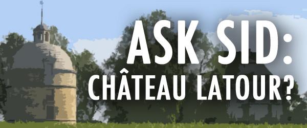 Ask Sid: Château Latour?