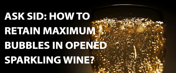 Ask sid how to retain maximum bubbles in opened sparkling for How to preserve wine after opening