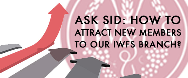Ask Sid: How to attract new members to our IWFS Branch?