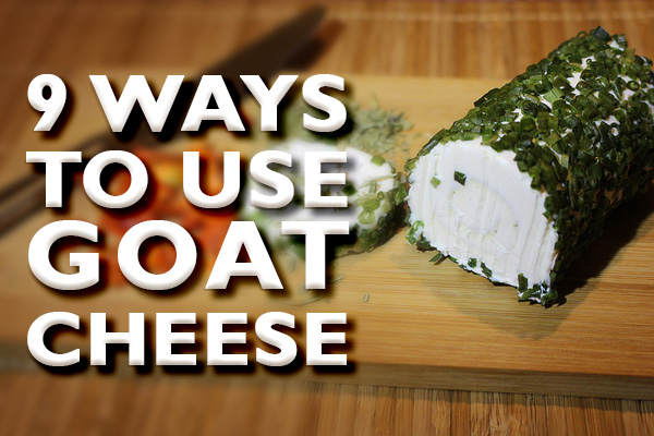 what goes with goat cheese?